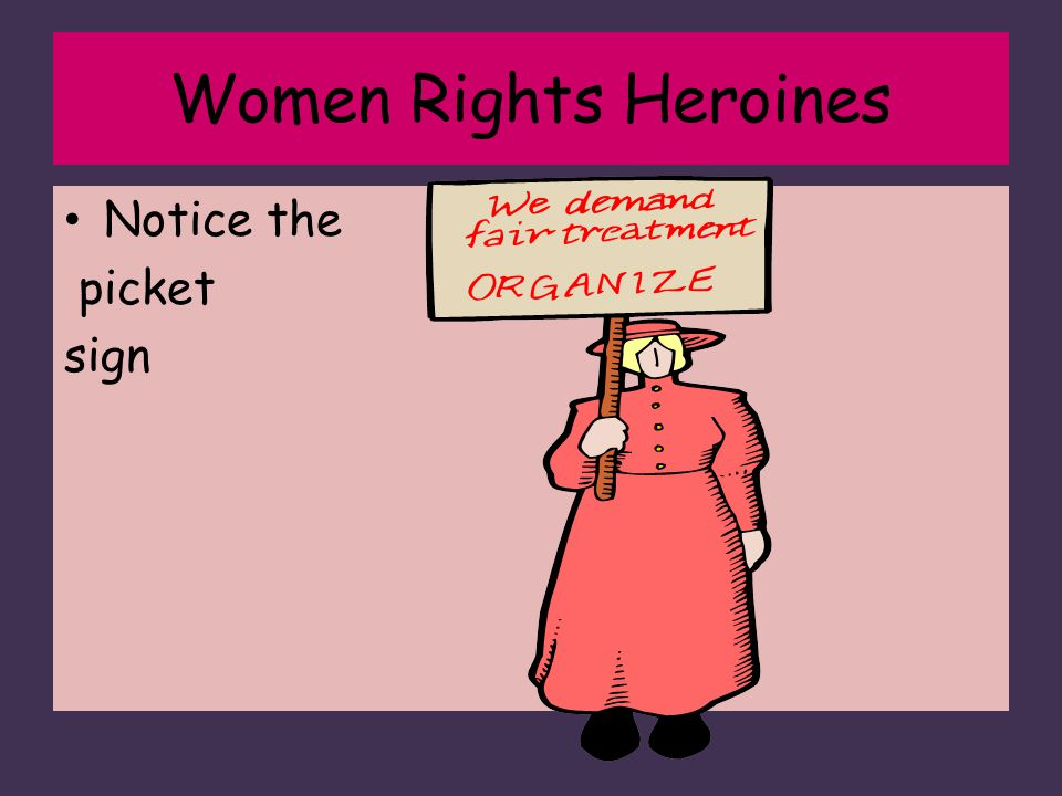 Women Rights Heroines Notice the picket sign