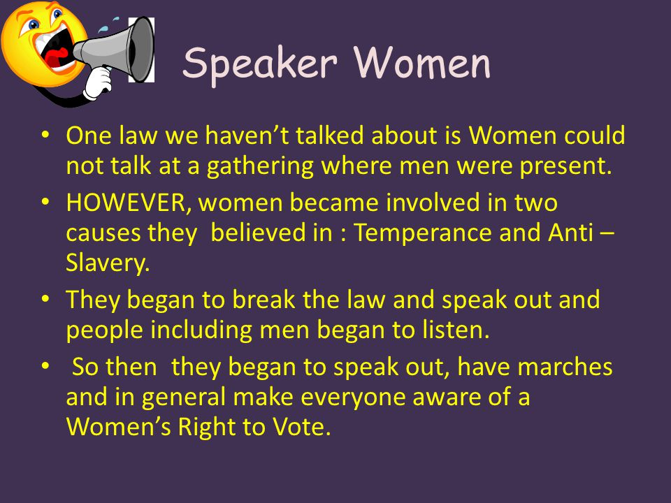 Speaker Women One law we haven't talked about is Women could not talk at a gathering where men were present.
