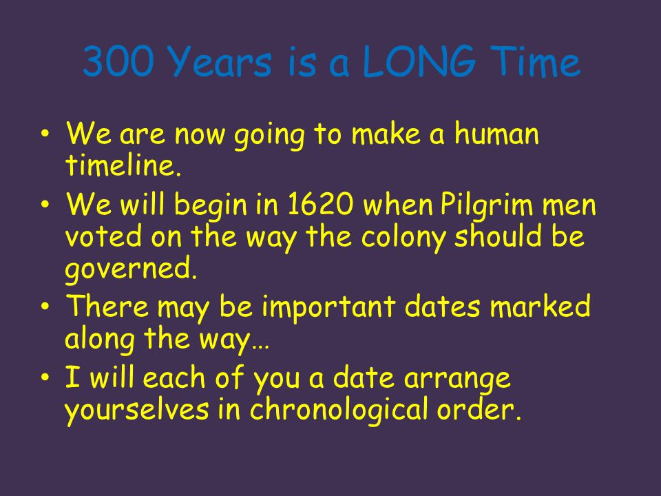 300 Years is a LONG Time We are now going to make a human timeline.