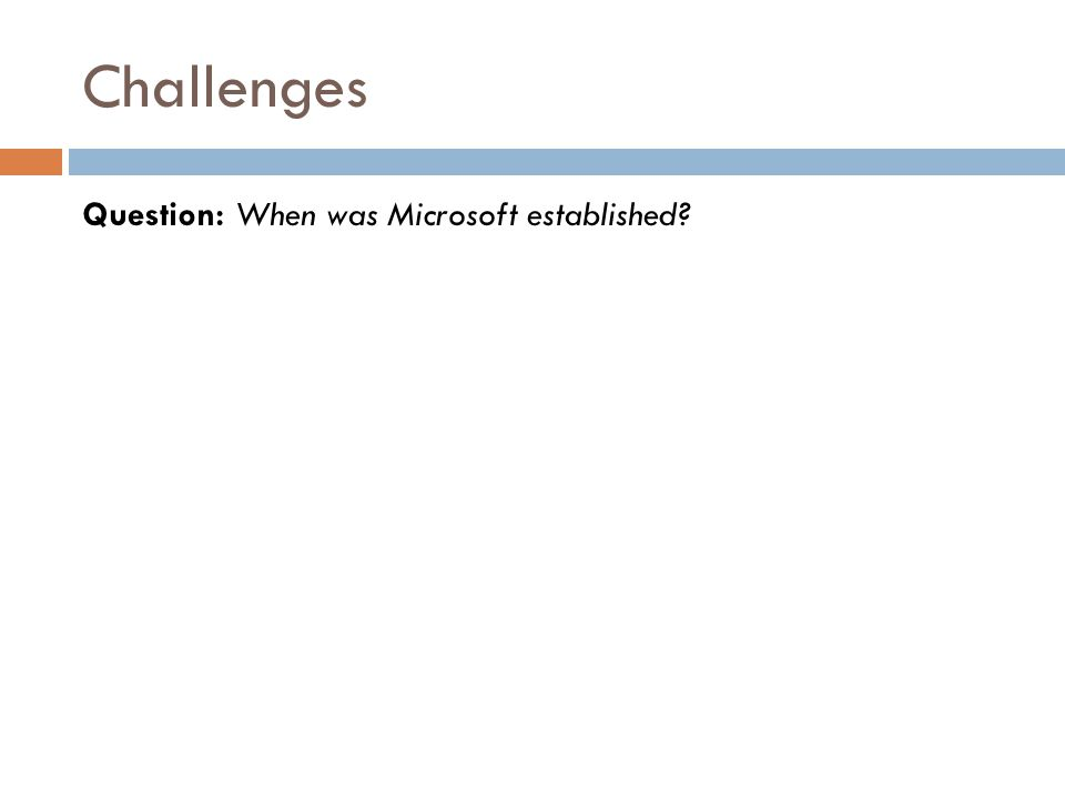 Challenges Question: When was Microsoft established