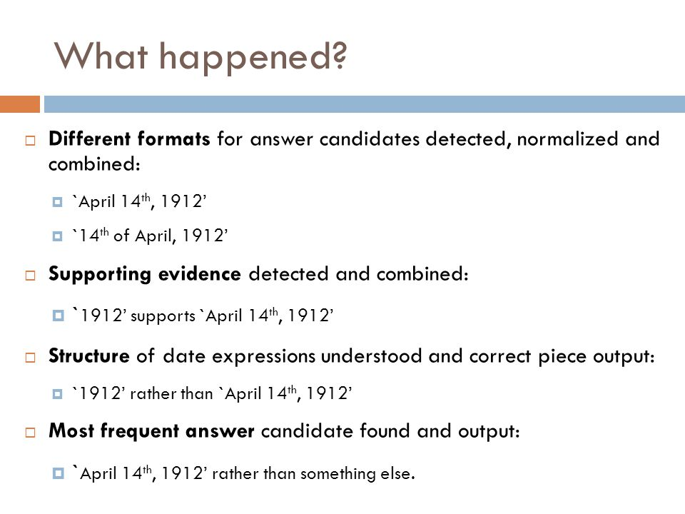 What happened Different formats for answer candidates detected, normalized and combined: `April 14th, 1912'