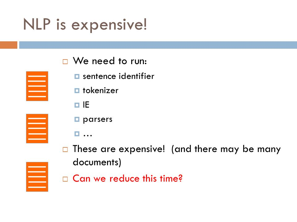 NLP is expensive! We need to run: