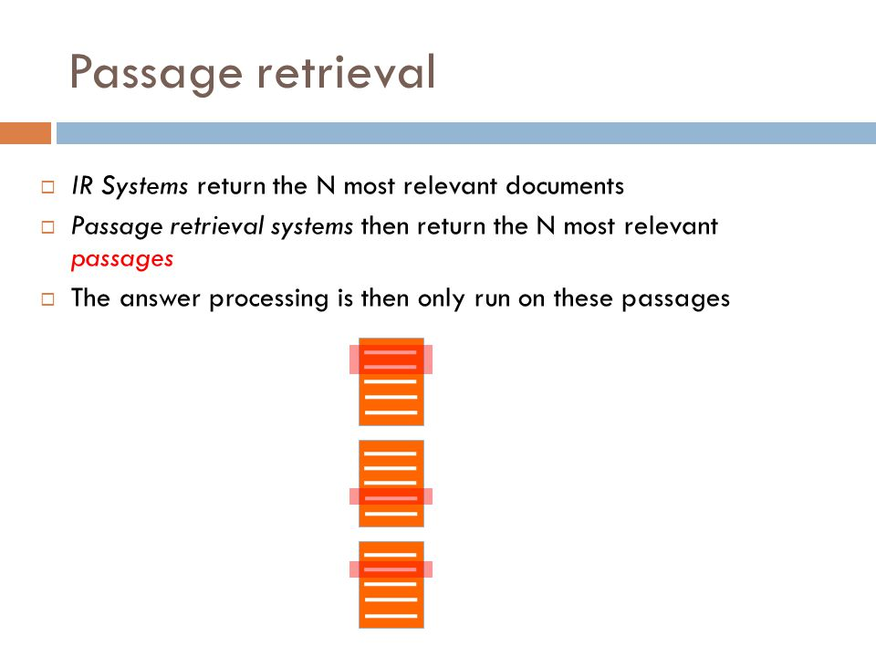 Passage retrieval IR Systems return the N most relevant documents