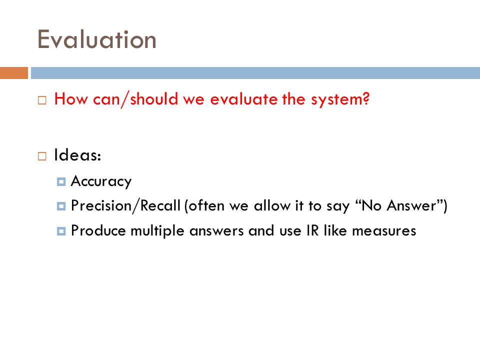 Evaluation How can/should we evaluate the system Ideas: Accuracy