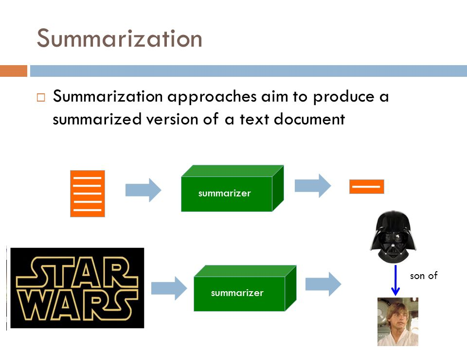 Summarization Summarization approaches aim to produce a summarized version of a text document. summarizer.
