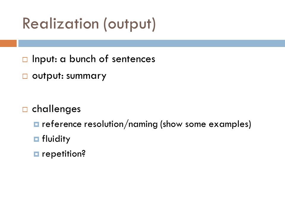 Realization (output) Input: a bunch of sentences output: summary