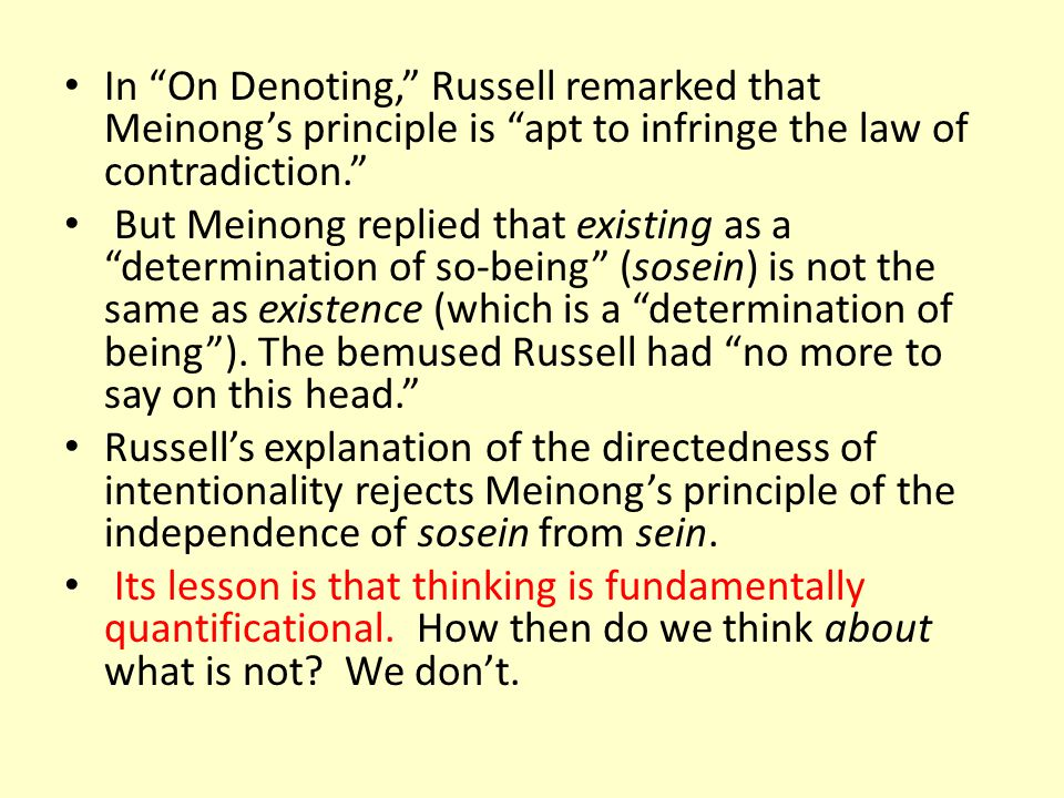 In On Denoting, Russell remarked that Meinong's principle is apt to infringe the law of contradiction.