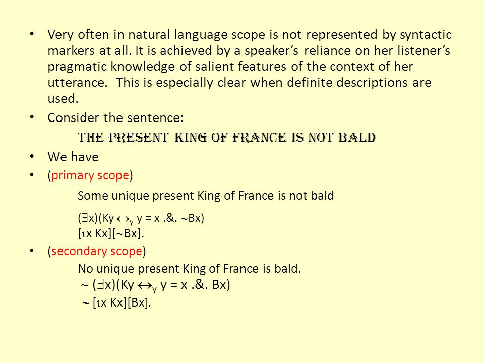 Consider the sentence: The present King of France is not bald We have