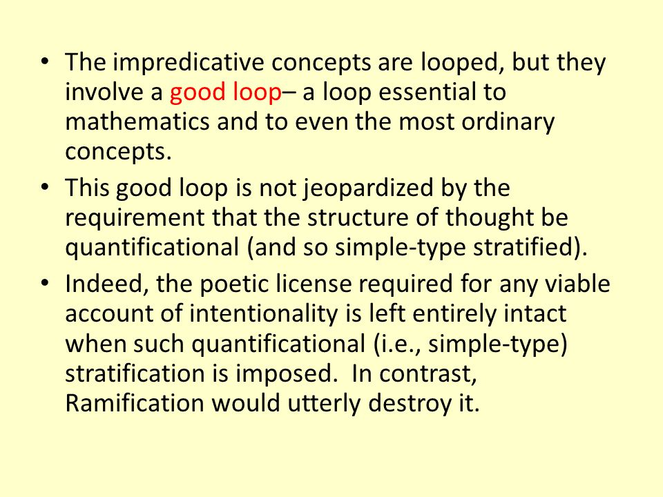 The impredicative concepts are looped, but they involve a good loop– a loop essential to mathematics and to even the most ordinary concepts.