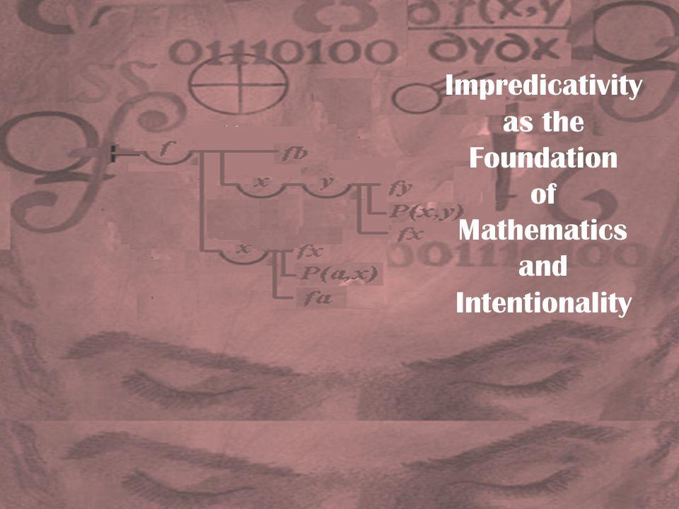 Impredicativity as the Foundation of Mathematics and Intentionality