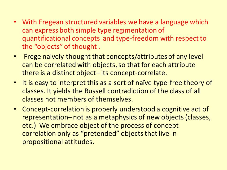With Fregean structured variables we have a language which can express both simple type regimentation of quantificational concepts and type-freedom with respect to the objects of thought .