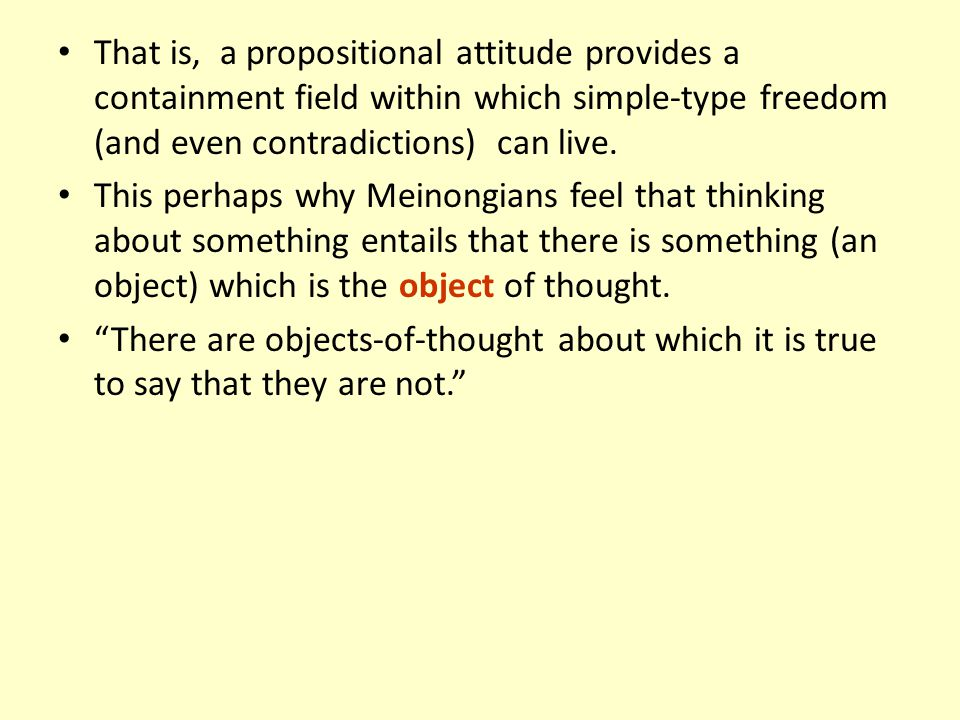 That is, a propositional attitude provides a containment field within which simple-type freedom (and even contradictions) can live.