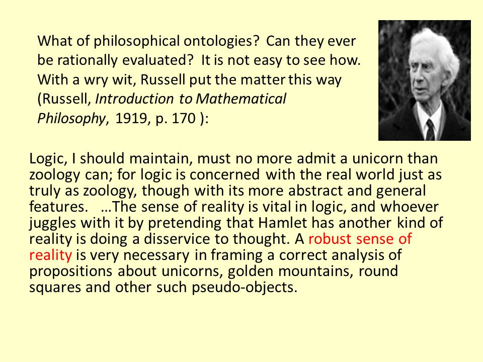 What of philosophical ontologies Can they ever be rationally evaluated It is not easy to see how. With a wry wit, Russell put the matter this way (Russell, Introduction to Mathematical Philosophy, 1919, p. 170 ):