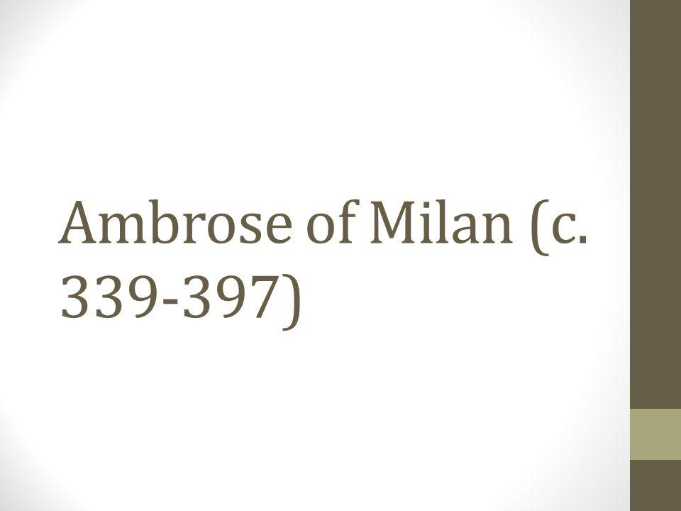 Ambrose of Milan (c. 339-397)