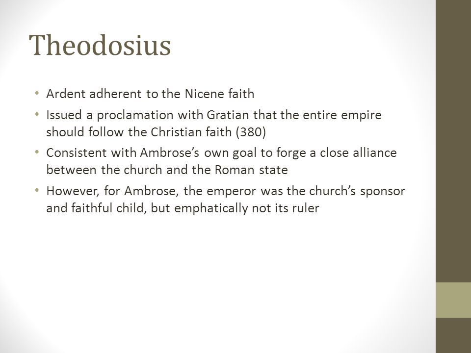 Theodosius Ardent adherent to the Nicene faith