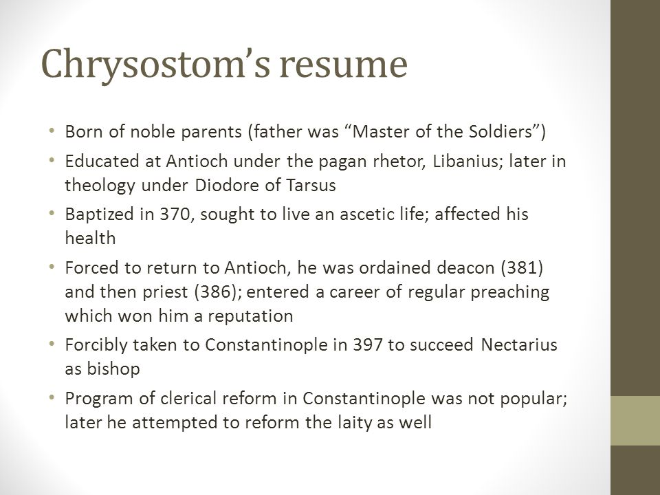 Chrysostom's resume Born of noble parents (father was Master of the Soldiers )