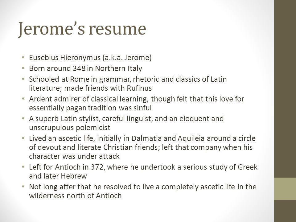 Jerome's resume Eusebius Hieronymus (a.k.a. Jerome)