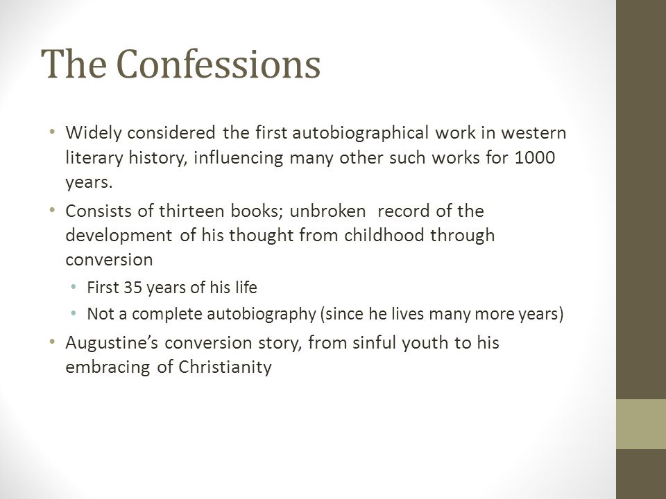 The Confessions Widely considered the first autobiographical work in western literary history, influencing many other such works for 1000 years.