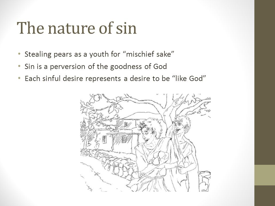 The nature of sin Stealing pears as a youth for mischief sake
