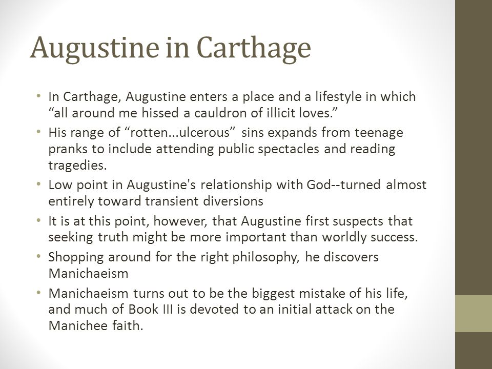 Augustine in Carthage In Carthage, Augustine enters a place and a lifestyle in which all around me hissed a cauldron of illicit loves.