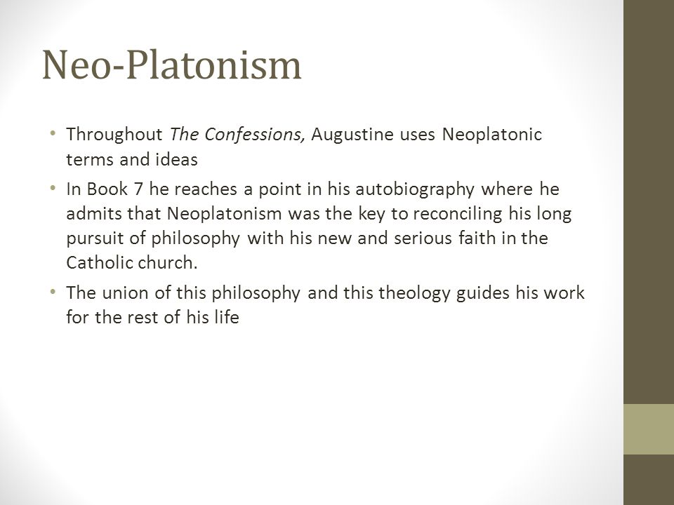 Neo-Platonism Throughout The Confessions, Augustine uses Neoplatonic terms and ideas.