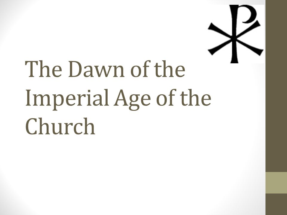 The Dawn of the Imperial Age of the Church