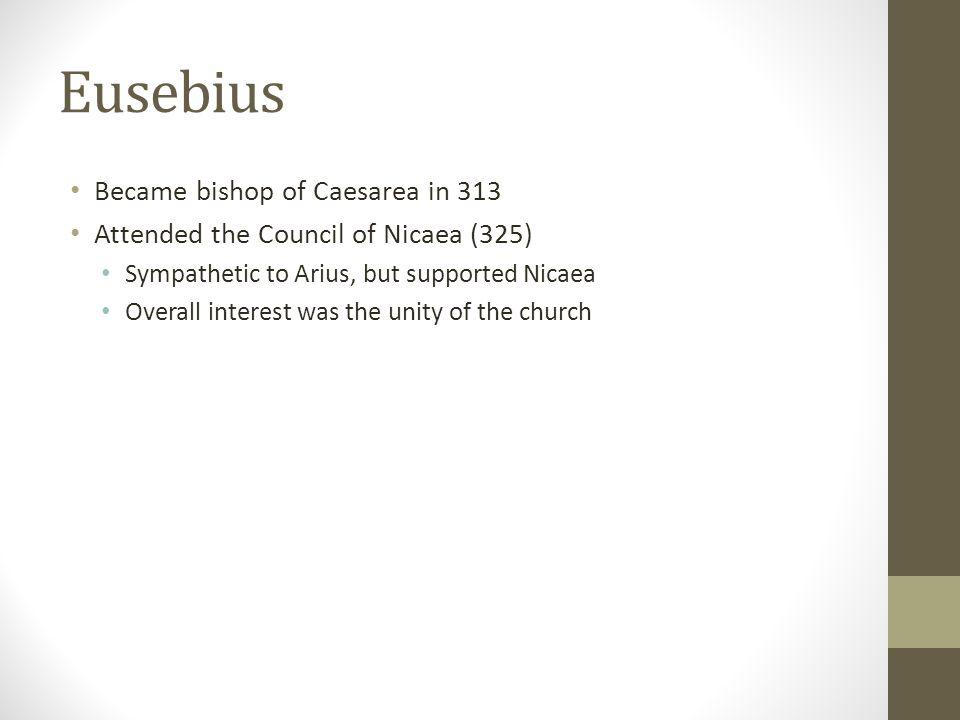 Eusebius Became bishop of Caesarea in 313