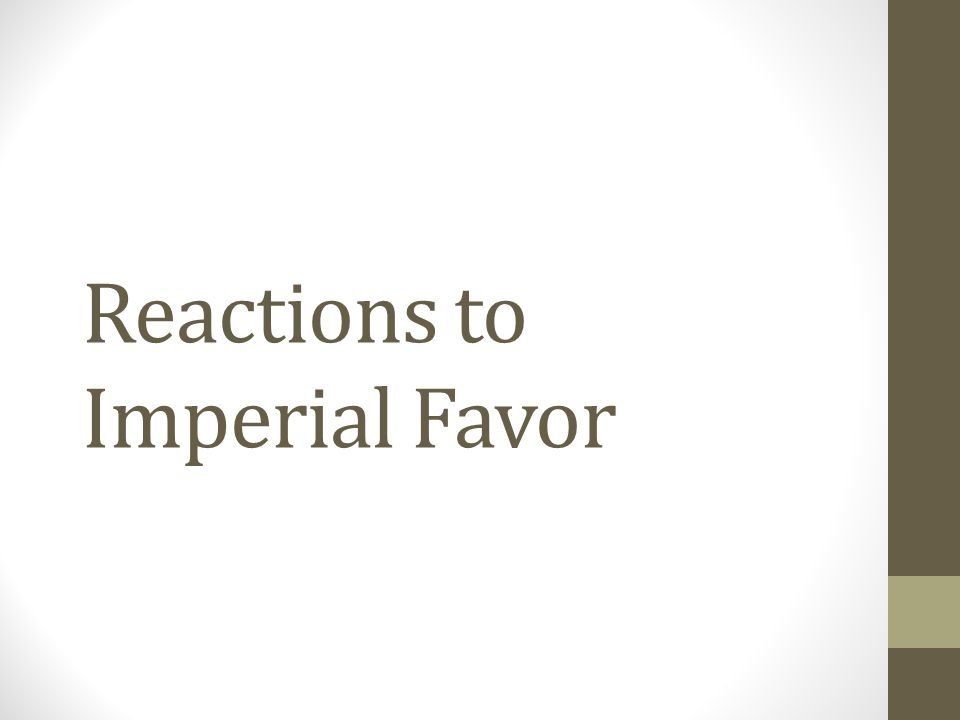 Reactions to Imperial Favor
