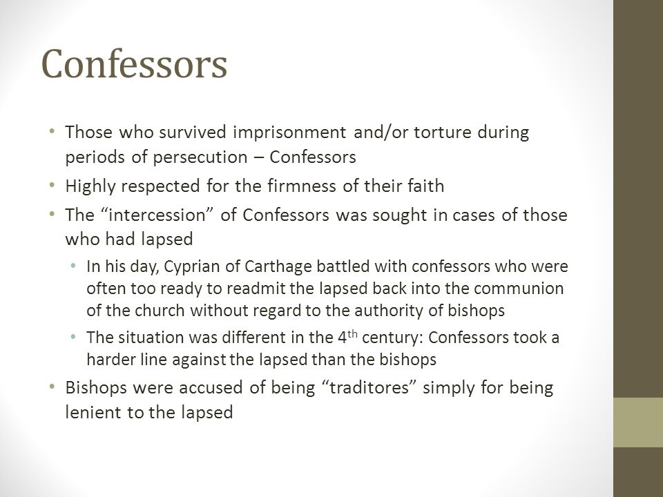 Confessors Those who survived imprisonment and/or torture during periods of persecution – Confessors.