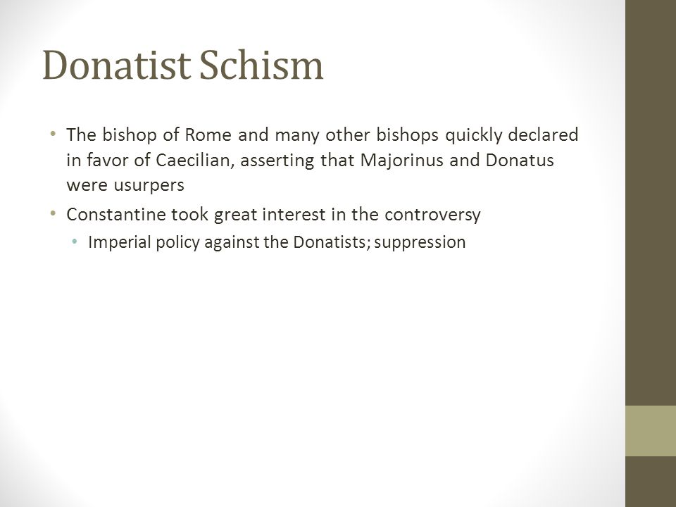 Donatist Schism The bishop of Rome and many other bishops quickly declared in favor of Caecilian, asserting that Majorinus and Donatus were usurpers.