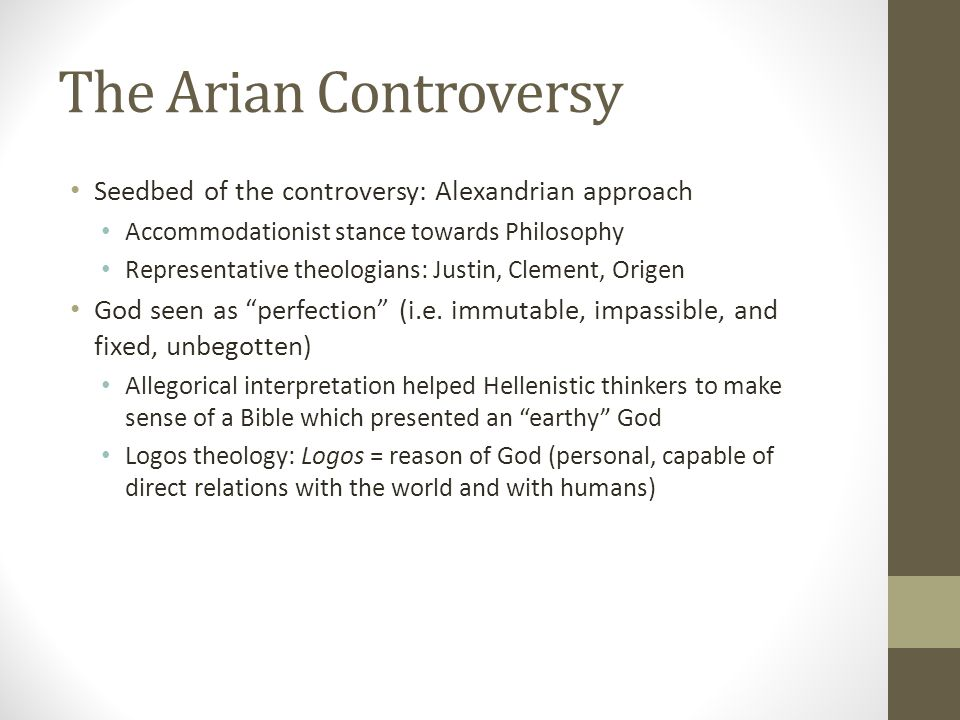 The Arian Controversy Seedbed of the controversy: Alexandrian approach