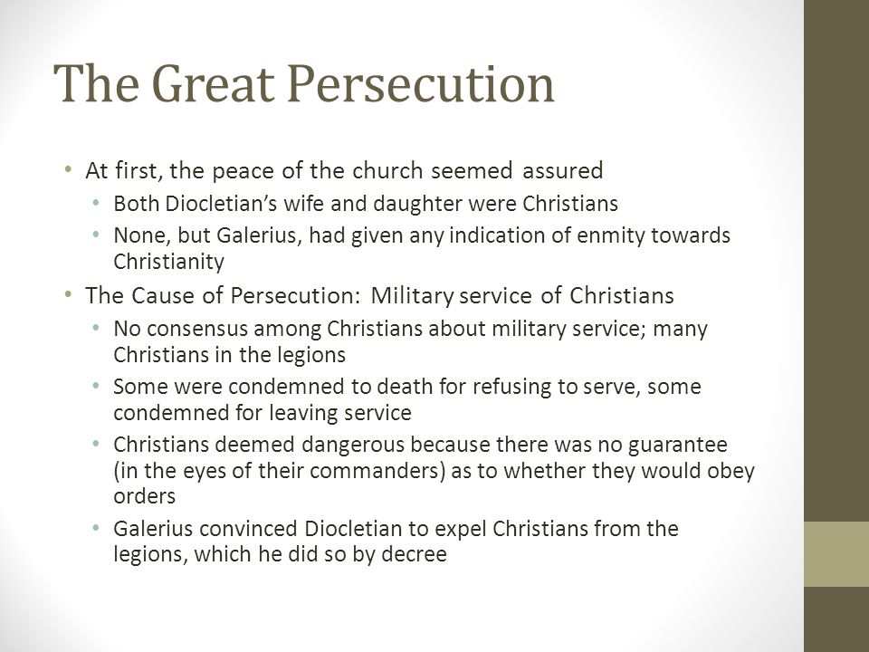 The Great Persecution At first, the peace of the church seemed assured