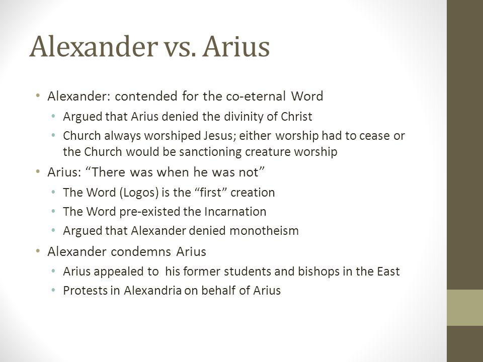 Alexander vs. Arius Alexander: contended for the co-eternal Word