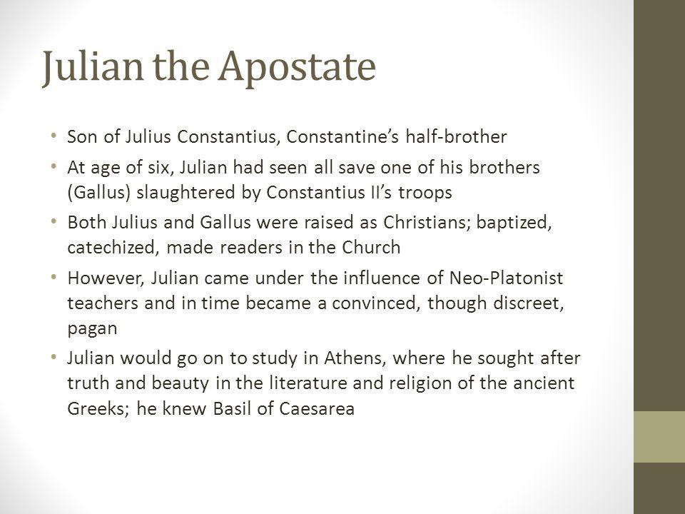 Julian the Apostate Son of Julius Constantius, Constantine's half-brother.