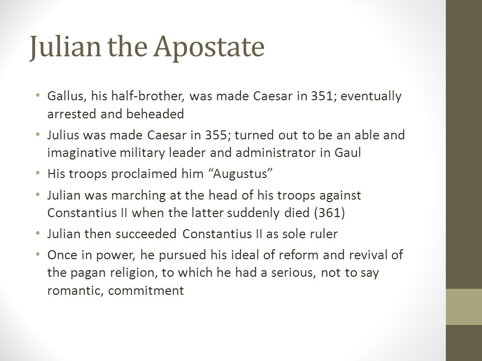 Julian the Apostate Gallus, his half-brother, was made Caesar in 351; eventually arrested and beheaded.
