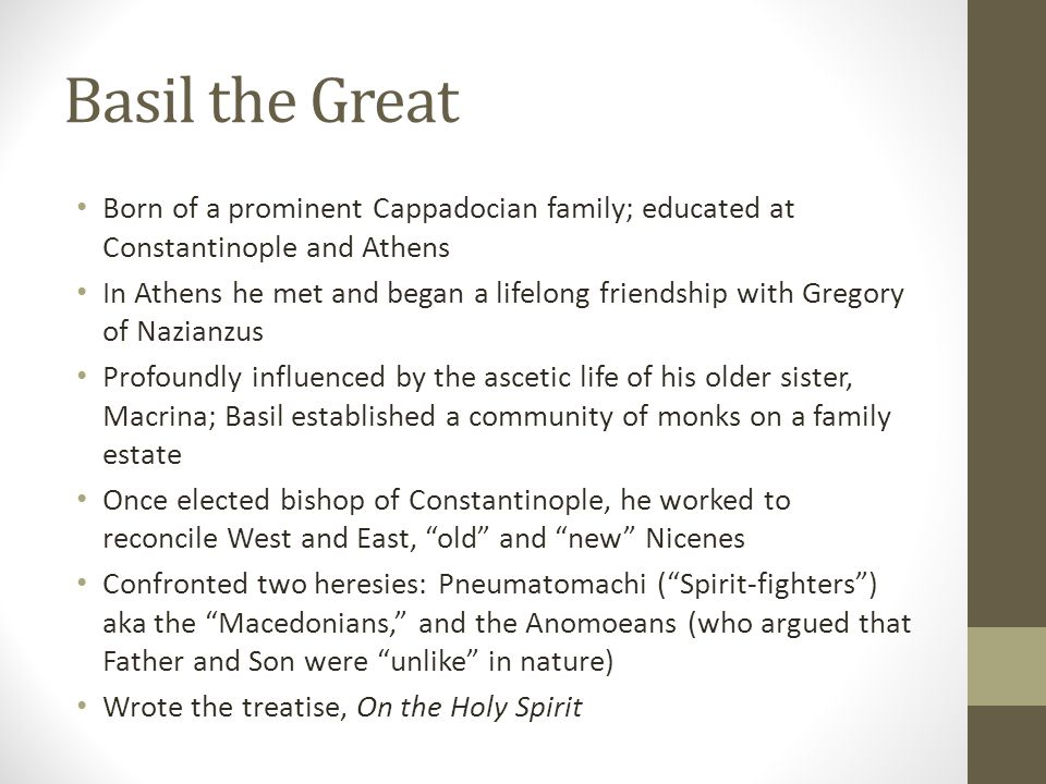 Basil the Great Born of a prominent Cappadocian family; educated at Constantinople and Athens.