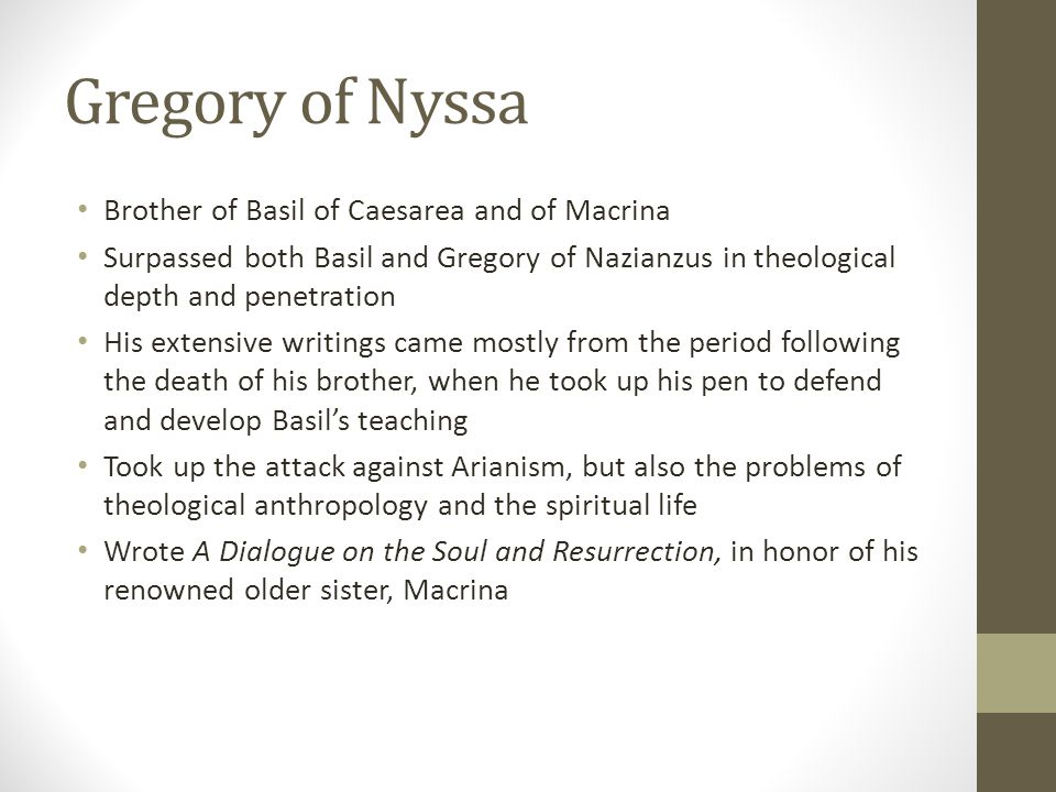 Gregory of Nyssa Brother of Basil of Caesarea and of Macrina