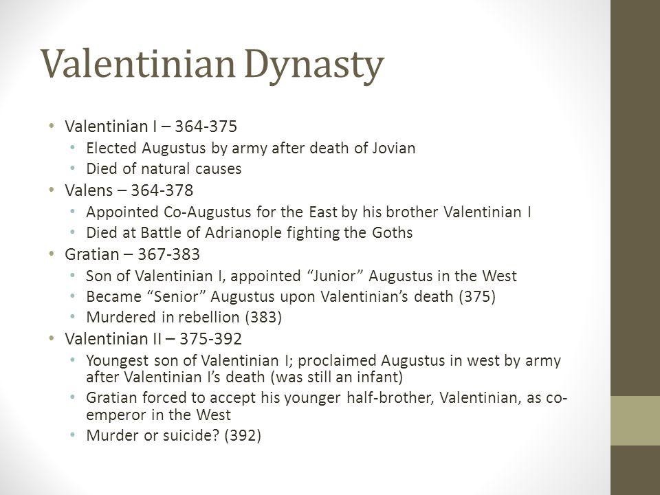 Valentinian Dynasty Valentinian I – 364-375 Valens – 364-378