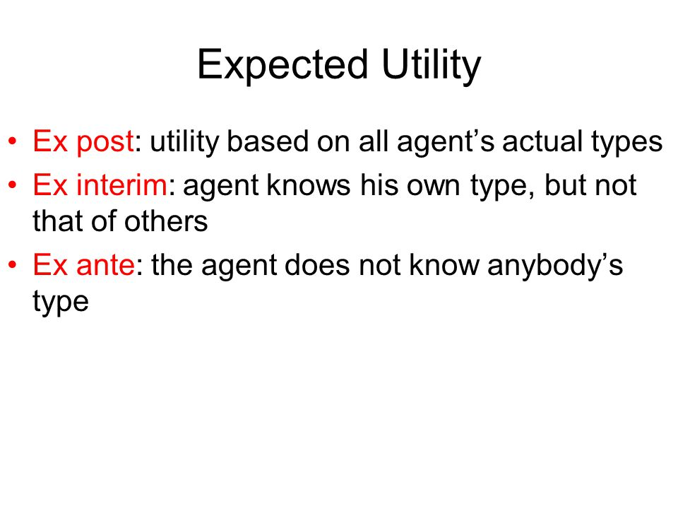 Expected Utility Ex post: utility based on all agent's actual types