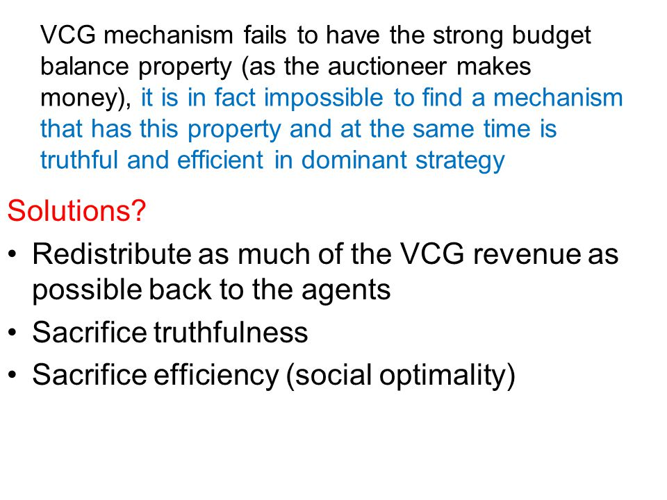 Redistribute as much of the VCG revenue as possible back to the agents