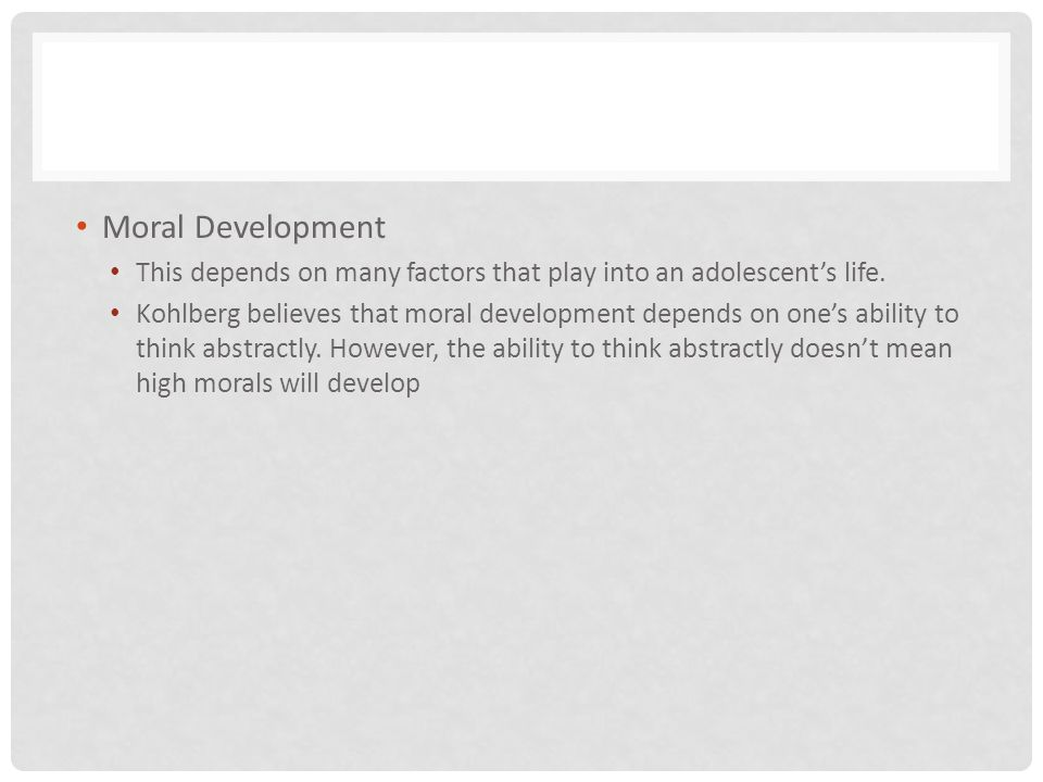 Moral Development This depends on many factors that play into an adolescent's life.