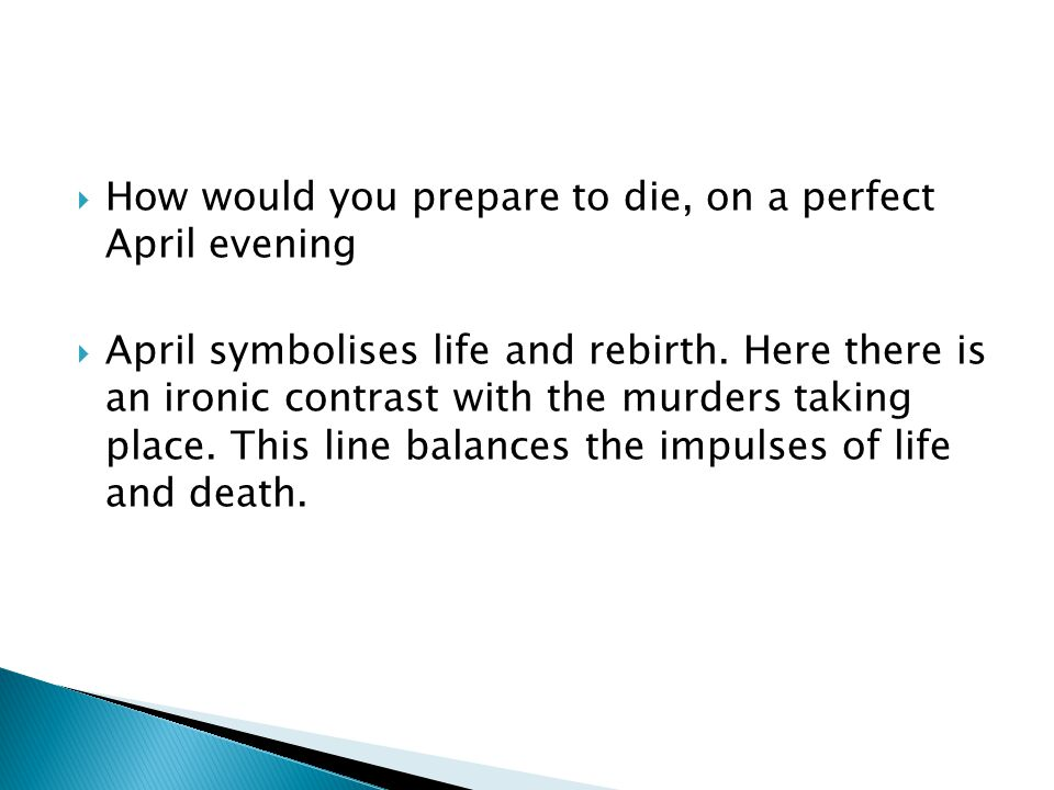 How would you prepare to die, on a perfect April evening