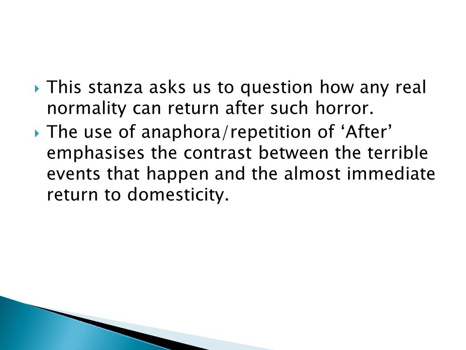 This stanza asks us to question how any real normality can return after such horror.