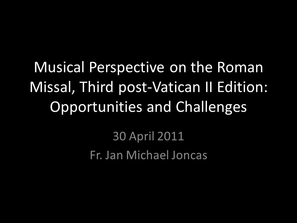 30 April 2011 Fr. Jan Michael Joncas