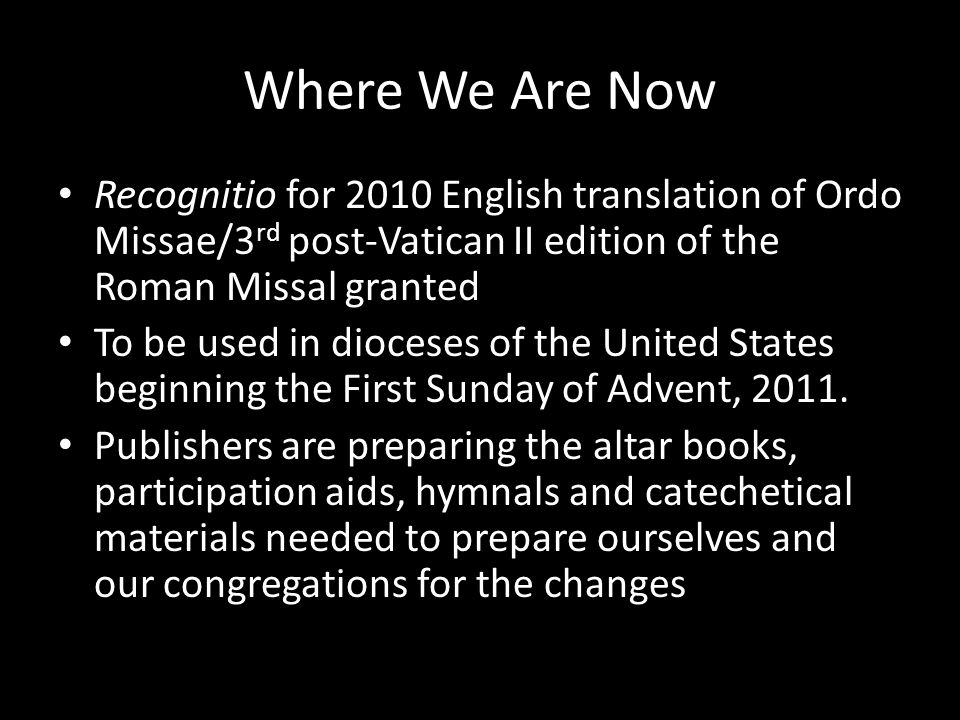 Where We Are Now Recognitio for 2010 English translation of Ordo Missae/3rd post-Vatican II edition of the Roman Missal granted.