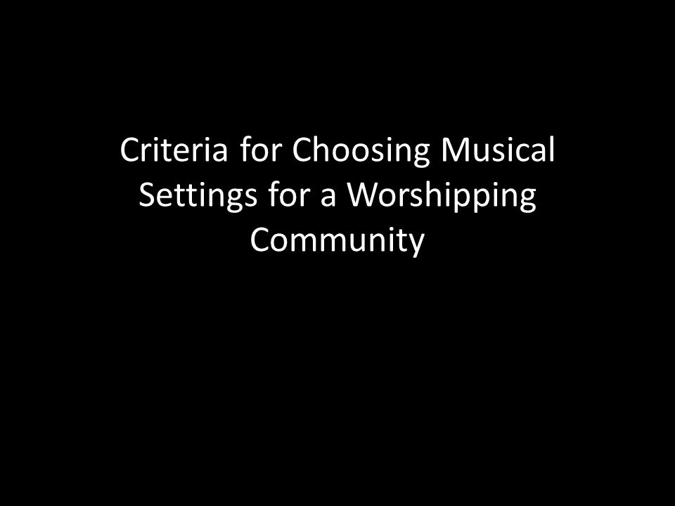 Criteria for Choosing Musical Settings for a Worshipping Community