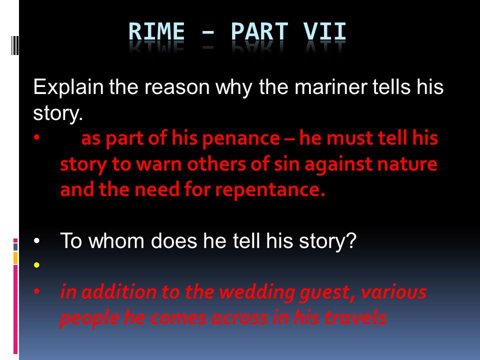 Rime – part VII Explain the reason why the mariner tells his story.