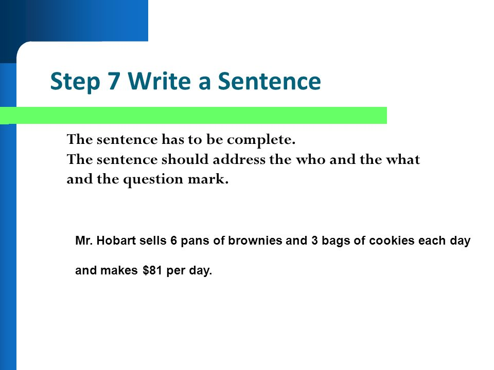 Step 7 Write a Sentence The sentence has to be complete.
