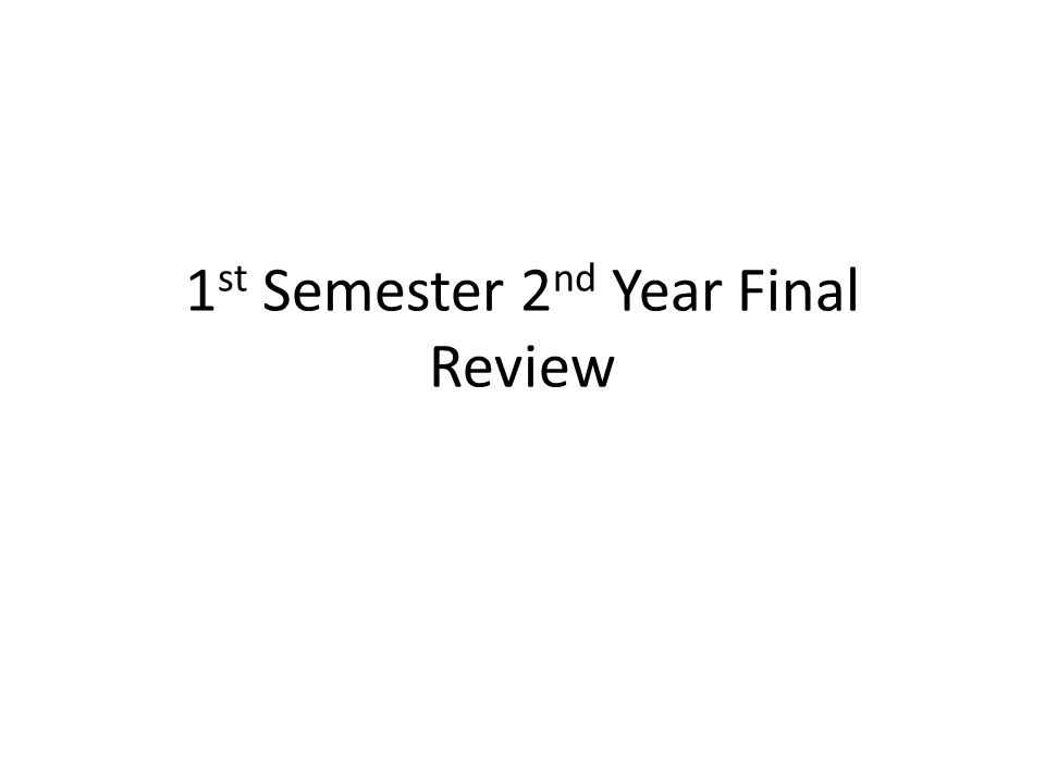 1st Semester 2nd Year Final Review