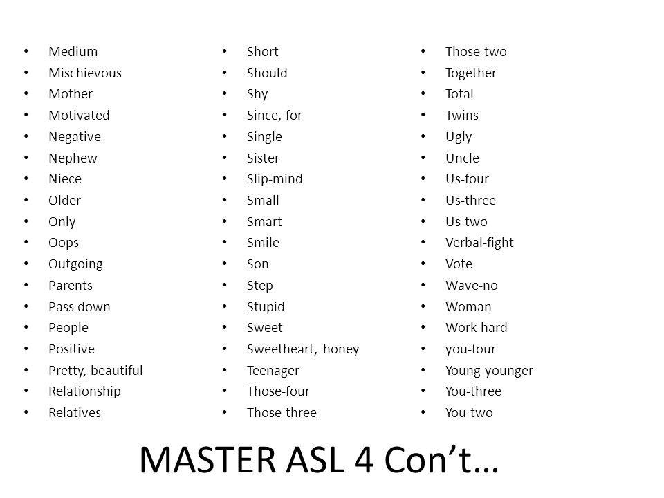 MASTER ASL 4 Con't… Medium Short Those-two Mischievous Should Together